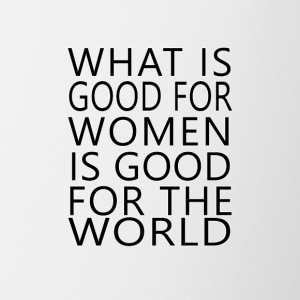 What is good for women is good for the world - Tasse zweifarbig