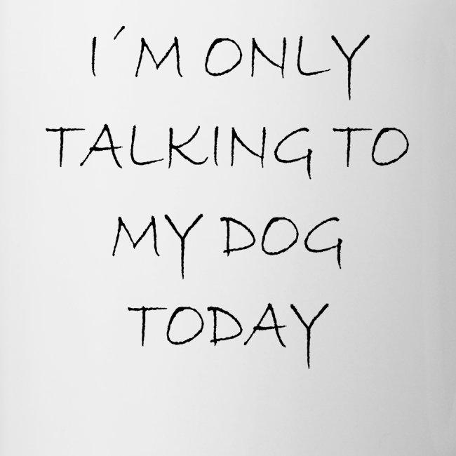 Heute spreche ich nur mit meinem Hund