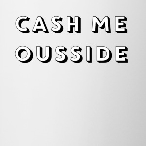 CASH ME OUSSIDE quote - Contrasting Mug