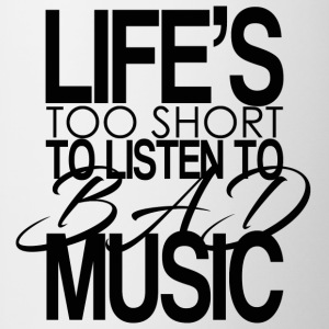 Life's too short to listen to bad music. - Contrasting Mug