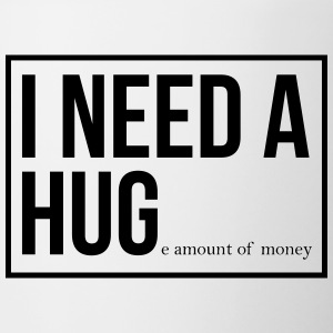 I need a hug - huge amount of money! - Tasse zweifarbig