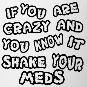 If you are crazy and you know it shake your meds - Contrasting Mug