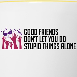 Good friends help with stupid things - Contrasting Mug