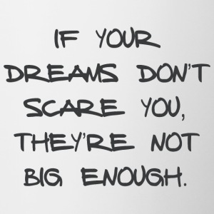 IF YOUR DREAMS DO NOT SCARE YOU, THEY'RE NOT ... - Contrasting Mug