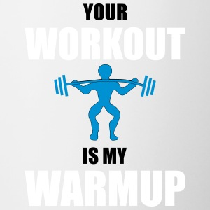 Your Workout is my Warmup - Tasse zweifarbig