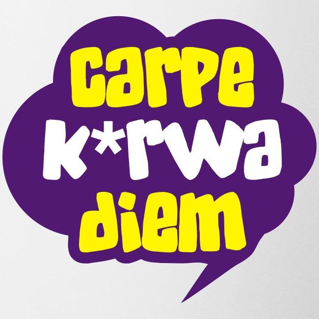 Carpe k*rwa diem