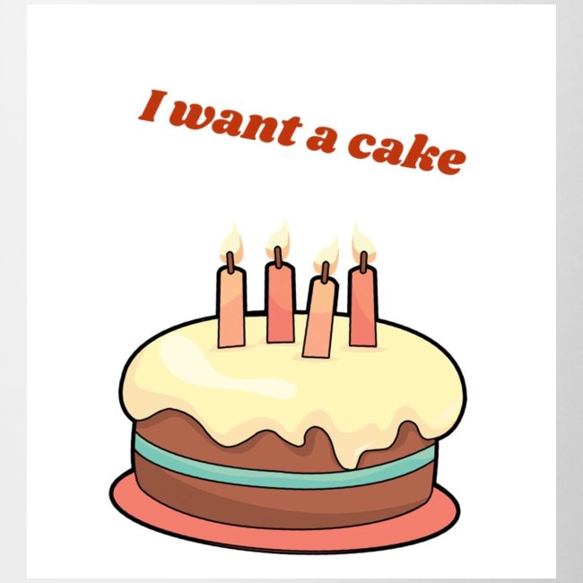 I want a cake