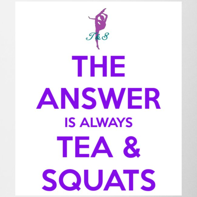 the answer is always tea squats jpg png