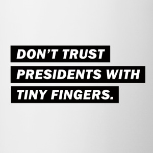 Don't trust presidents with tiny fingers - Tasse zweifarbig