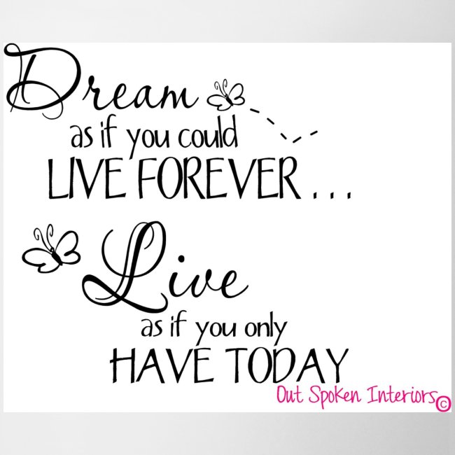 Dream as if you could live forever