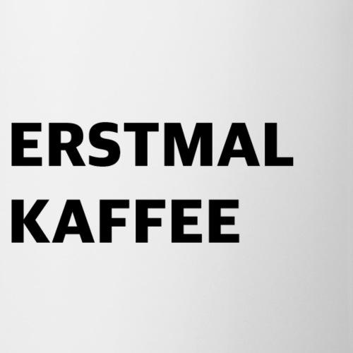 Erstmal Kaffee - Tasse