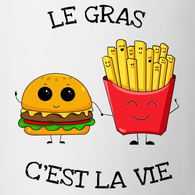 Le gras c'est la vie