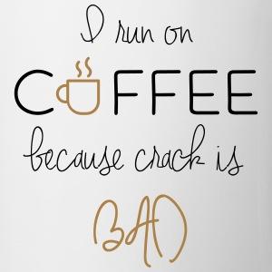 I run on coffee - Tasse