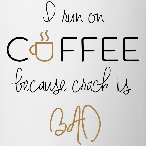 I run on coffee - Tasse