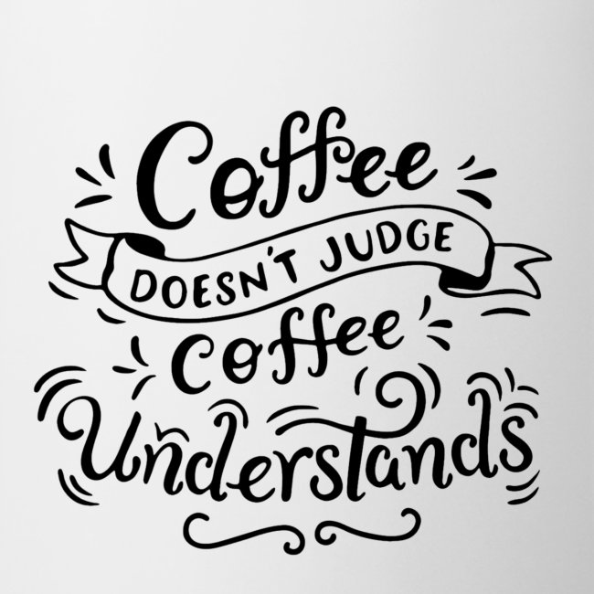 coffee doesnt judge Design