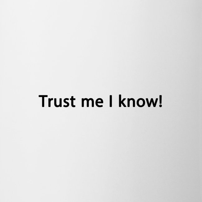 Trust me I know