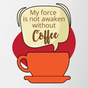 Coffee: My force is not awaken without Coffee - Mug
