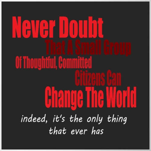 Never doubt that a small group/change the world. - Mug