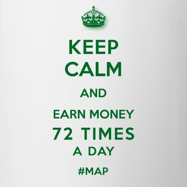 KEEP CALM AND EARN MONEY 72 TIMES A DAY GRÜN OHNE