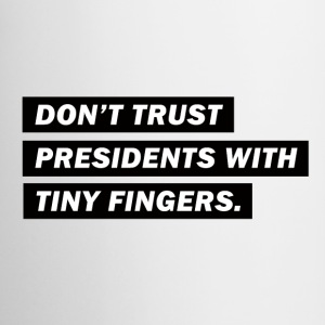 Don't trust presidents with tiny fingers - Tasse