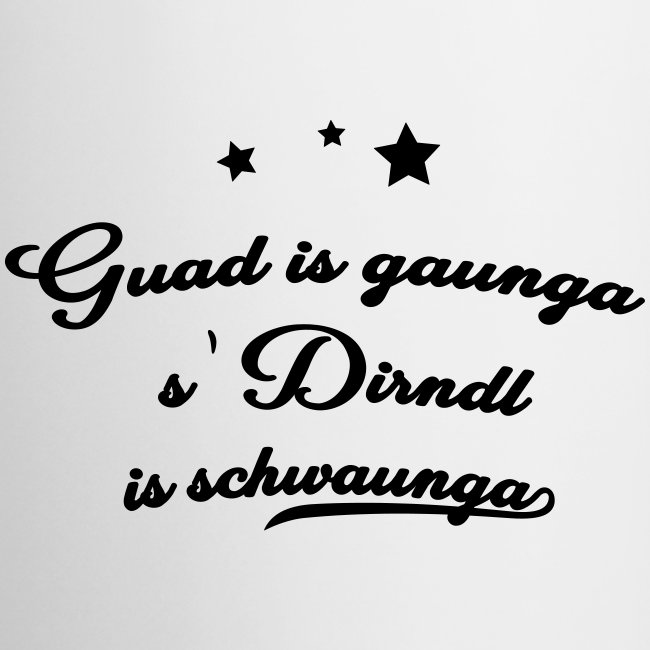 Vorschau: Guad is gaunga s'Dirndl is schwaunga - Tasse
