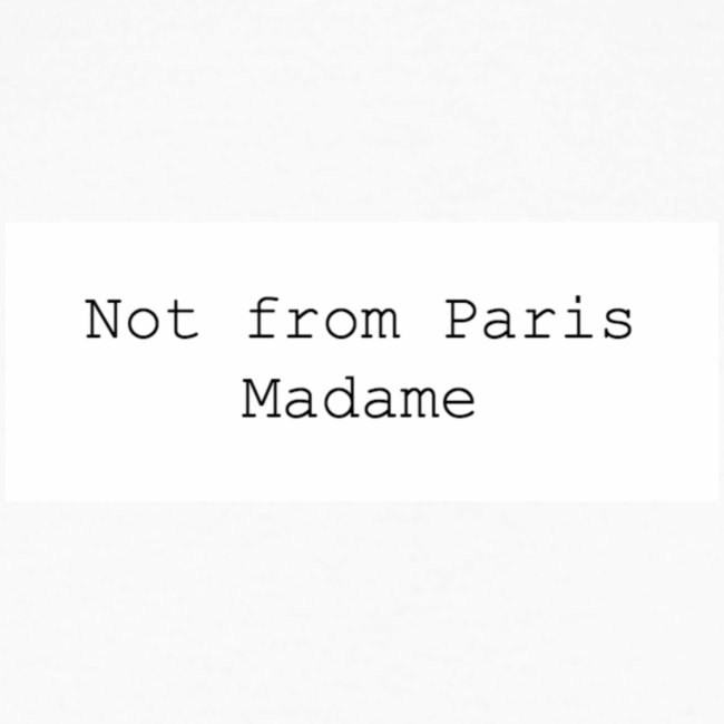 Not from Paris Madame
