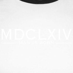 MDCLXIVmanisborn - Men's Long Sleeve Baseball T-Shirt