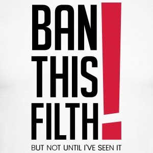Ban this filth! But not until I've seen it - Men's Long Sleeve Baseball T-Shirt