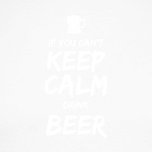IF YOU CAN NOT KEEP CALM DRINK BEER - Men's Long Sleeve Baseball T-Shirt
