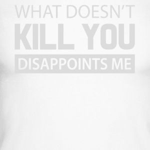What doesn't kill you disappoints me shirt - Men's Long Sleeve Baseball T-Shirt