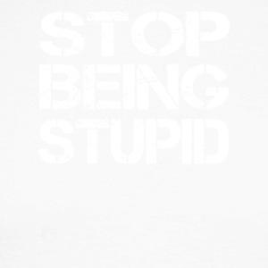 Stop being stupid - Men's Long Sleeve Baseball T-Shirt