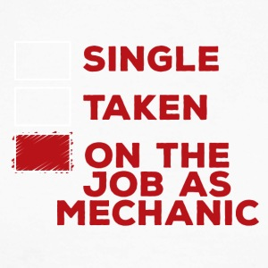 Mechanic: Single, Taken or on the job as mechani - Men's Long Sleeve Baseball T-Shirt