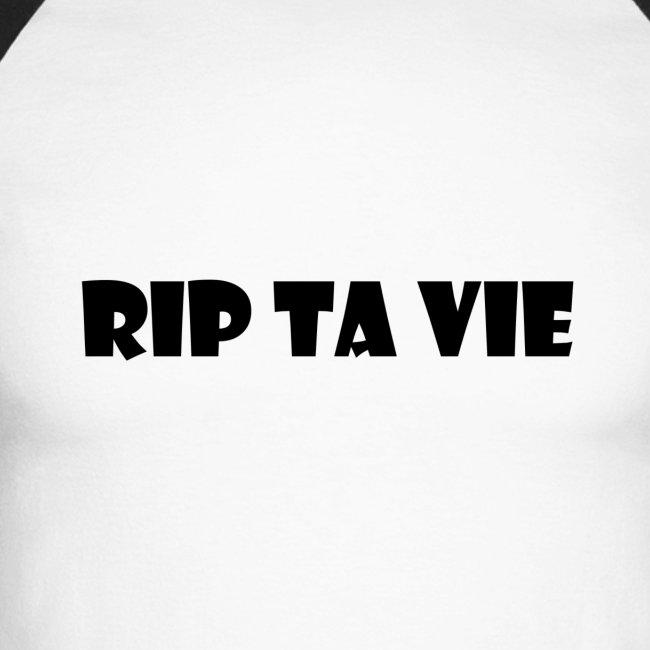 RIP TA VIE
