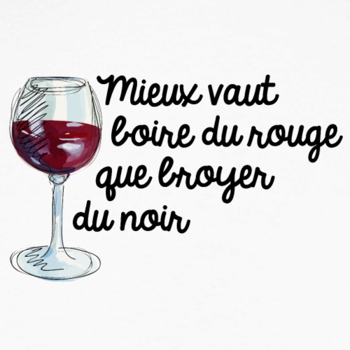 Mieux Que Boire Broyer Du Vaut Rouge NoirFrenchupmayo vY6Ibg7mfy