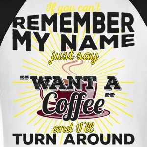 Can't remember my name? Just say want a coffee - Männer Baseballshirt langarm