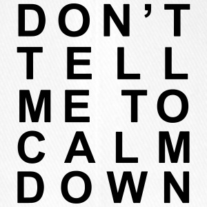 Don't tell me to calm down - Flexfit Baseball Cap