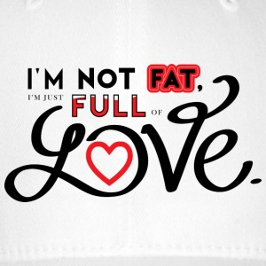 i'm not fat, i'm just full of love. - Cappello con visiera Flexfit