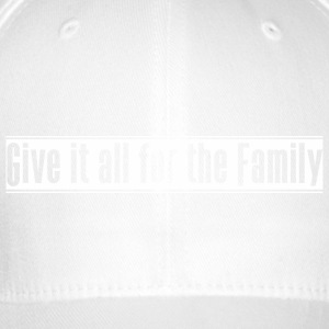 Give_it_all_for_the_Family - Casquette Flexfit