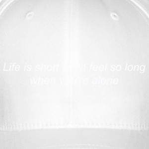 Life is Long When You're Alone (white) - Casquette Flexfit