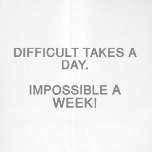 Difficult takes a day. Impossible a week! - Flexfit Baseball Cap