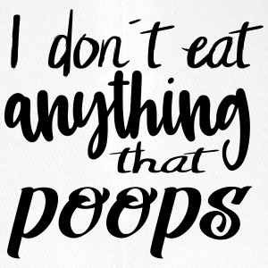 I do not eat anything that poops - Flexfit Baseball Cap