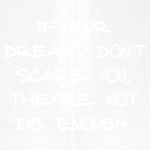 IF YOUR DREAMS DO NOT SCARE YOU, THEY'RE NOT ... - Flexfit Baseball Cap