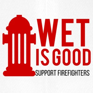Fire Department: Wet is good. Support Firefighters. - Flexfit Baseball Cap