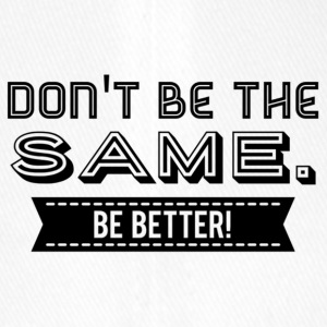 Don't be the Same. Be Better! - Flexfit Baseballkappe