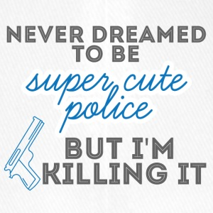 Polizei: Never Dreamed To Be Super Cute Police, - Flexfit Baseballkappe