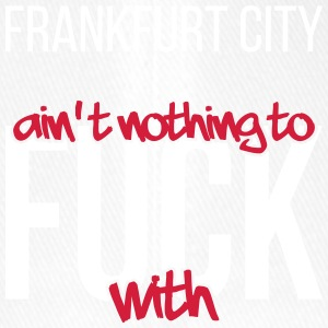 Frankfurt City is not nothing to fuck with - Flexfit Baseball Cap