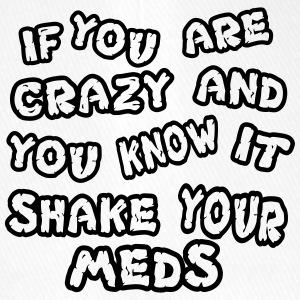 If you are crazy and you know it shake your meds - Flexfit Baseballkappe