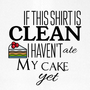 If this shirt is clean i have not ate my cake yet - Flexfit Baseball Cap