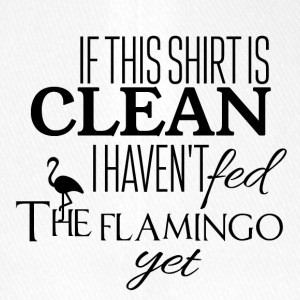 If this shirt is clean I have not fed the flamingo - Flexfit Baseball Cap