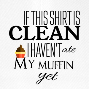 If this shirt is clean I haven't ate my muffin yet - Flexfit Baseballkappe